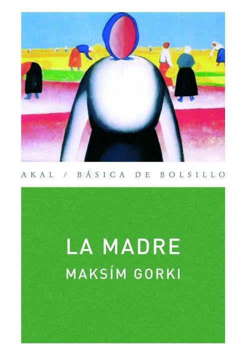 """La madre - Maxim Gorky, Barcelona: Edaf, 1997. En 1907, el escritor y dramaturgo ruso Maxim Gorky (1868-1936) inauguró con esta novela el realismo socialista, estilo favorecido en los países comunistas. Se trata de una narración poderosa sobre la transformación de una pobre mujer, ignorante y sencilla, que por amor a su hijo apresado despierta a la consciencia de las injusticias del régimen zarista y se convierte en una activista por los derechos de los obreros. """"No conozco personaje más limpio que una madre"""", dijo Gorky, """"ni corazón con más capacidad de amar que el corazón de una madre"""". (Suministrada)"""