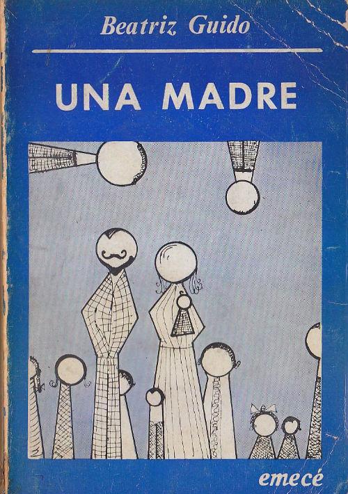 """Una madre - Beatriz Guido, Buenos Aires: Emecé, 1973. """"Pienso que de niñas debimos haberte aburrido sobremanera… Le cediste la maternidad a mi padre…"""", eso dice la novelista argentina (1924-1988) de su madre, la actriz uruguaya Bertha Eirin, en este libro en que la describe descarnadamente, aludiendo a una vida tan dramática como los roles que representó la Eirín (todos cuyos hermanos se suicidaron) en las tables. Se trata de un libro ambiguo, incómodo para leer, que tan pronto señala las fallas y deficiencias de la madre como le profesa cariño y admiración por la influencia que sobre su propia carrera ha tenido. (Suministrada)"""